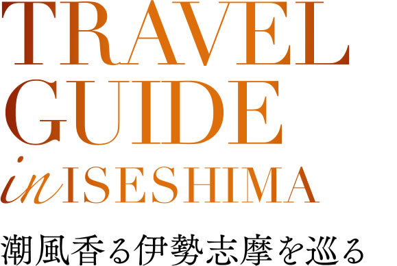 TRAVEL GUIDE in ISESHIMA